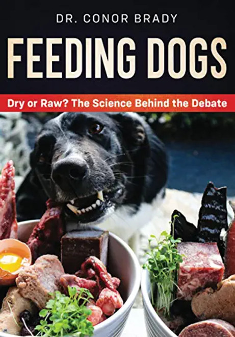 BOOK: Feeding Dogs: The Science Behind The Dry Versus Raw Debate - Conor Brady