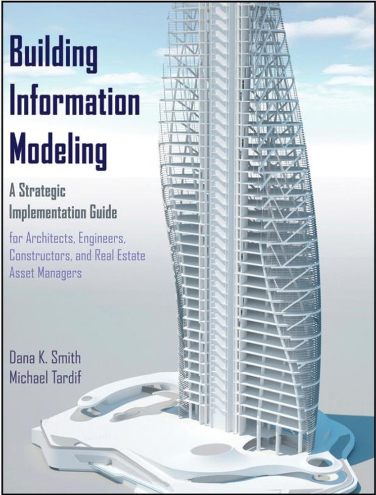 Building Information Modeling: A Strategic Implementation Guide for Architects, Engineers, Constructors and Real Estate Asset Managers - ISBN#9780470250037