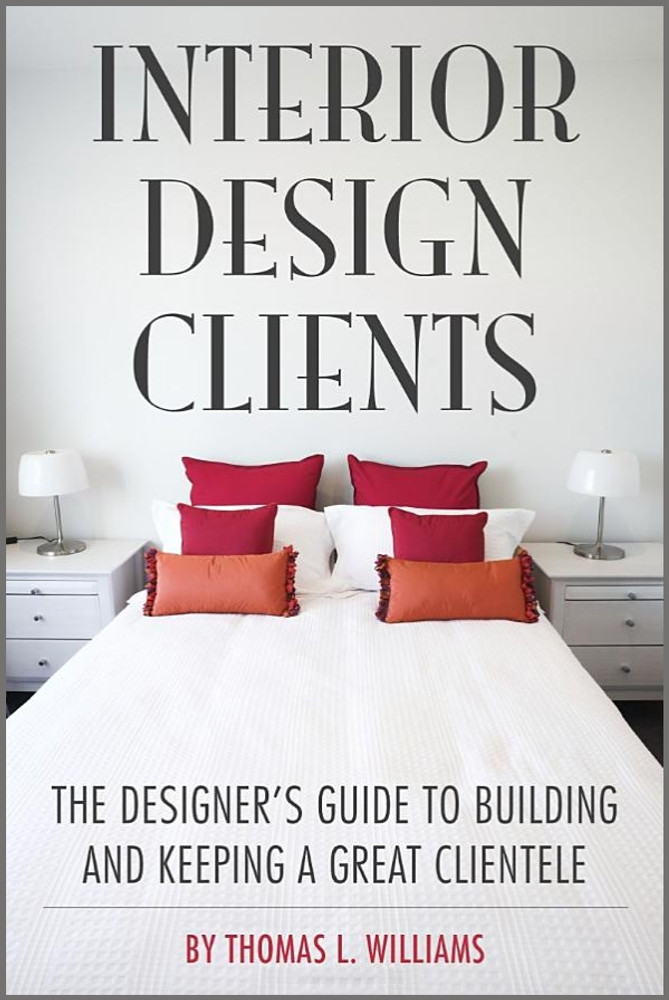 Interior Design Clients: The Designer's Guide to Building and Keeping a Great Clientele - ISBN#9781581156768
