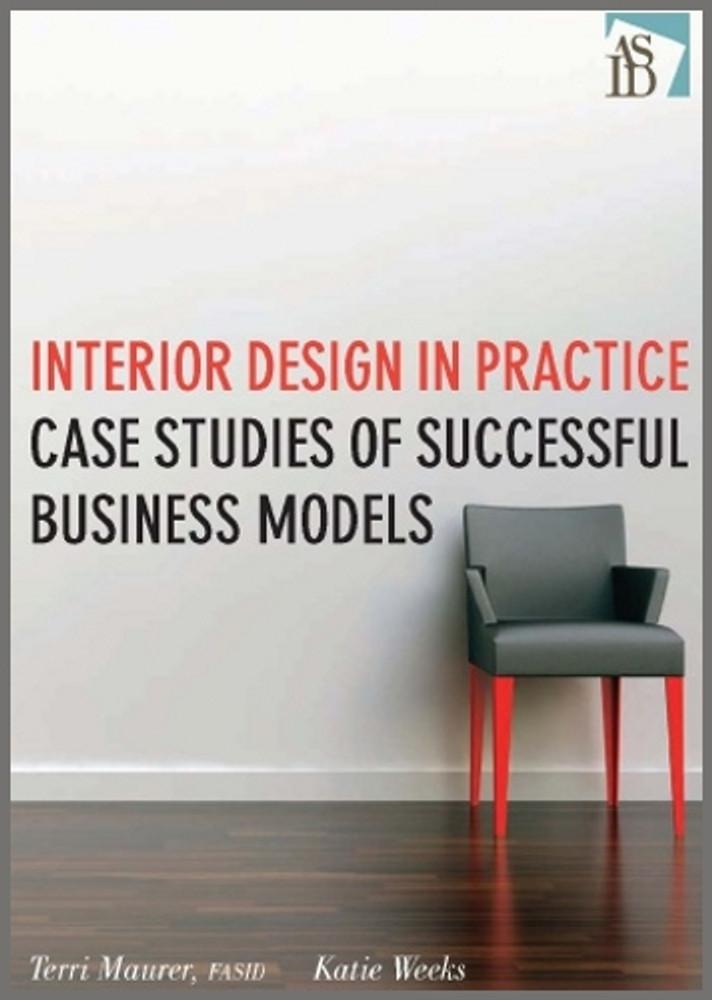 Interior Design in Practice: Case Studies of Successful Business Models - ISBN#9780470190531