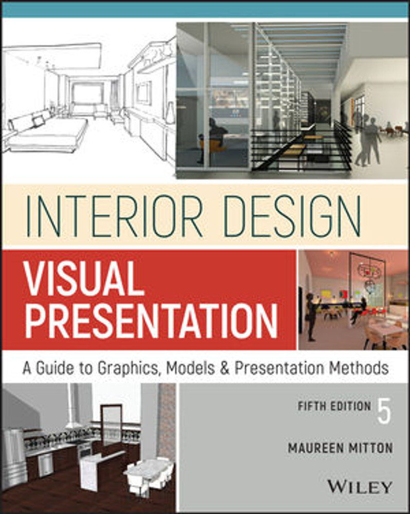 Interior Design Visual Presentation: A Guide to Graphics, Models and Presentation Techniques 5th Edition - ISBN#9781119312529