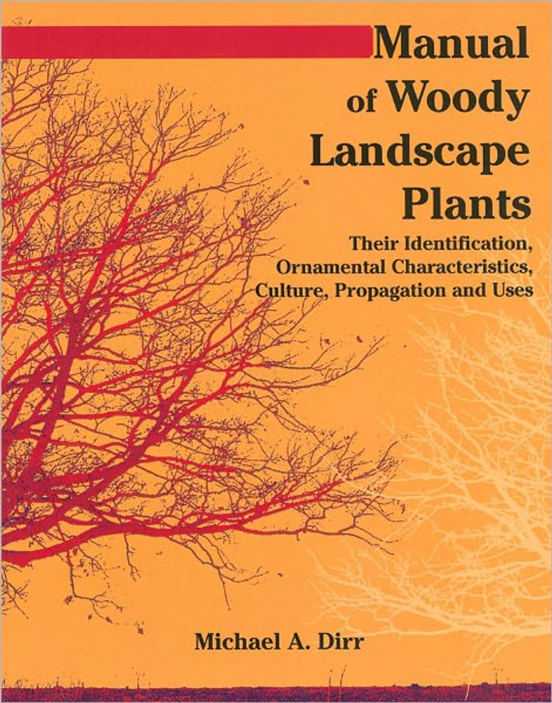 Manual of Woody Landscape Plants: Their Identification, Ornamental Characteristics, Culture, Propogation and Uses 6th Edition - ISBN#9781588748683