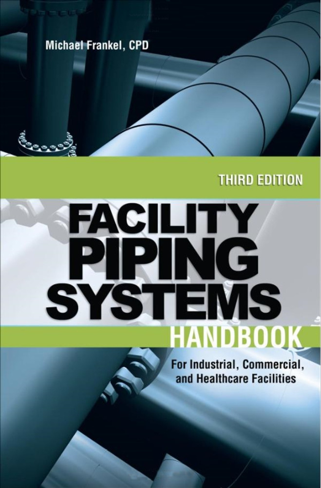 Facility Piping Systems Handbook: For Industrial, Commercial, and Healthcare Facilities 3rd Edition - ISBN#9780071597210