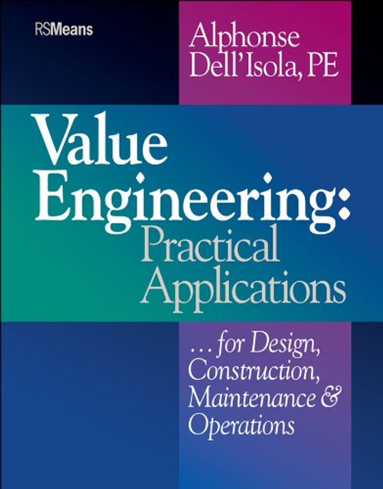 Value Engineering: Practical Applications for Design, Construction, Maintenance and Operations - ISBN#9780876294635