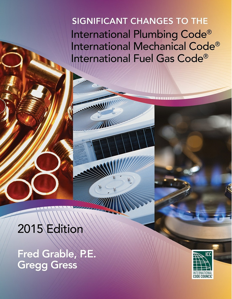 Significant Changes to the IPC, IMC, and IFGC 2015 Edition - ISBN#9781609835682