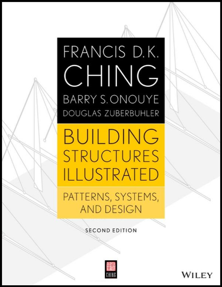 Building Structures Illustrated: Patterns, Systems, and Design 2nd Edition - ISBN#9781118458358