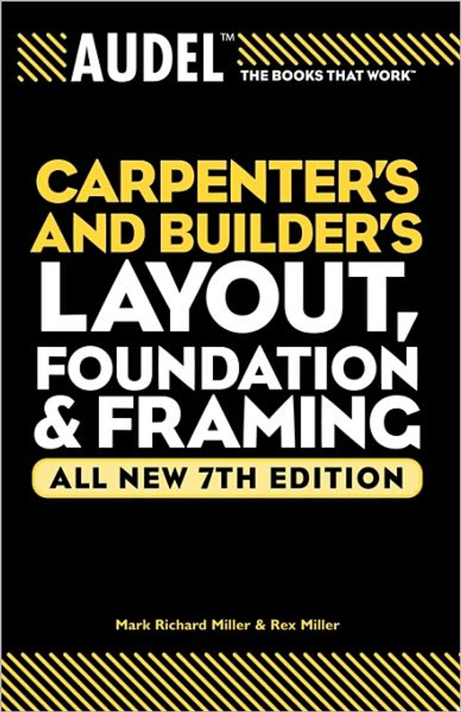 Audel Carpenter's and Builder's Layout, Foundation & Framing 7th Edition - ISBN#9780764571121