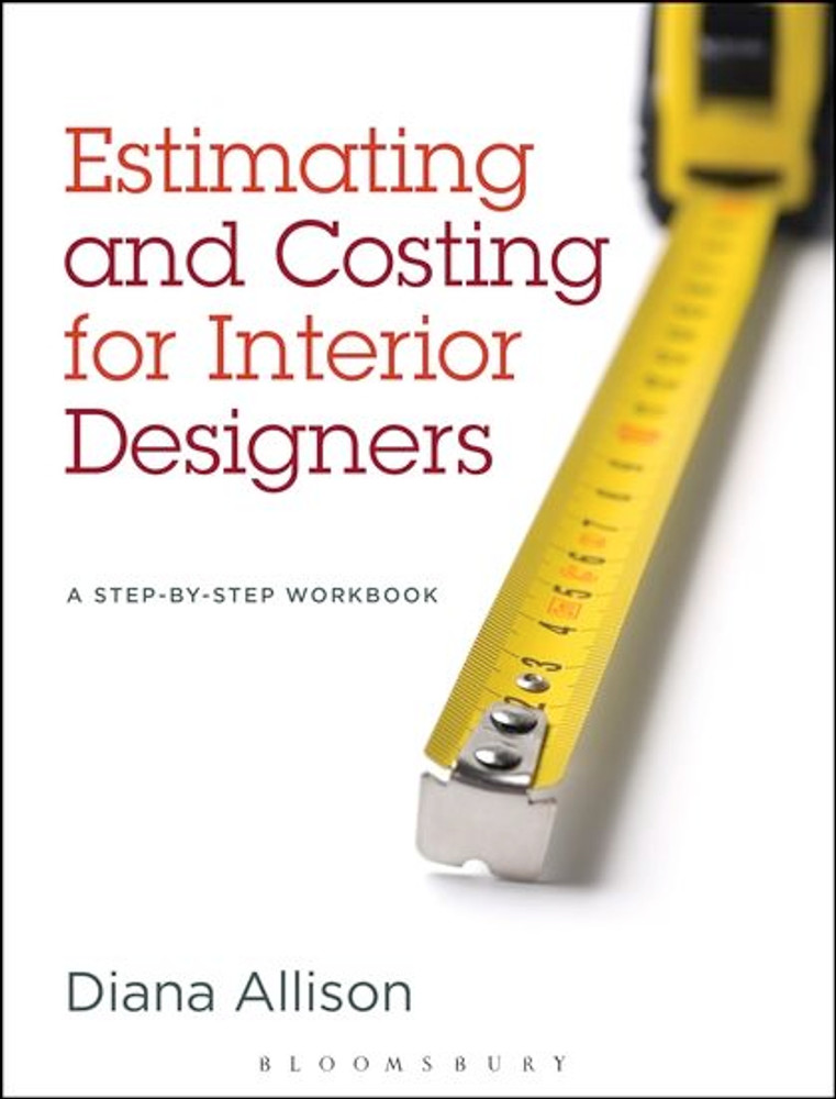Estimating and Costing for Interior Designers: A Step-by-Step Workbook - ISBN#9781609015190