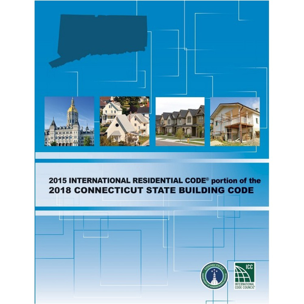 2015 International Residential Code Portion of the 2018 Connecticut State Building Code - ISBN#9781609838591