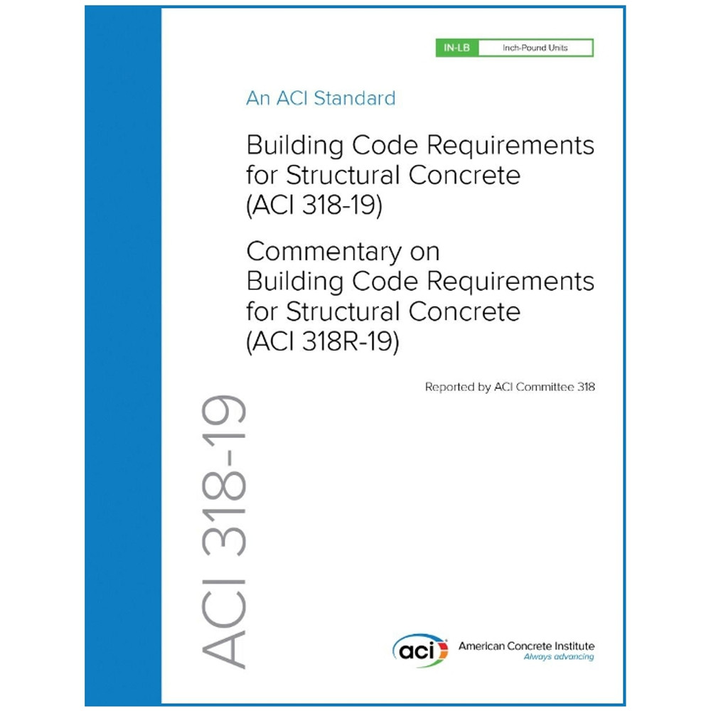 ACI 318-19 Building Code Requirements for Structural Concrete and Commentary - ISBN#9781641950565
