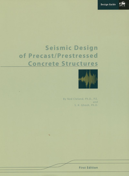 Seismic Design of Precast/Prestressed Concrete Structures - ISBN#9780937040775