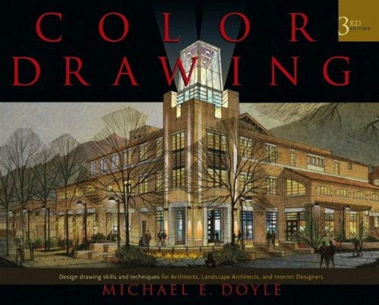 Color Drawing: Design Drawing Skills and Techniques for Architects, Landscape Architects, and Interior Designers 3rd Edition - ISBN#9780471741909