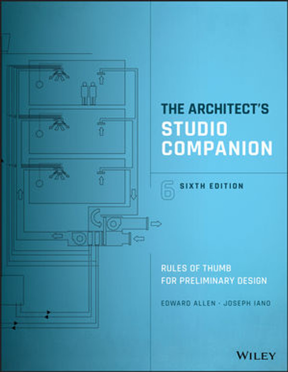 The Architect's Studio Companion: Rules of Thumb for Preliminary Design 6th Edition - ISBN#9781119092414