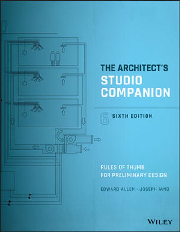 The Architect's Studio Companion: Rules of Thumb for Preliminary Design 6th Edition - ISBN#9781119092414