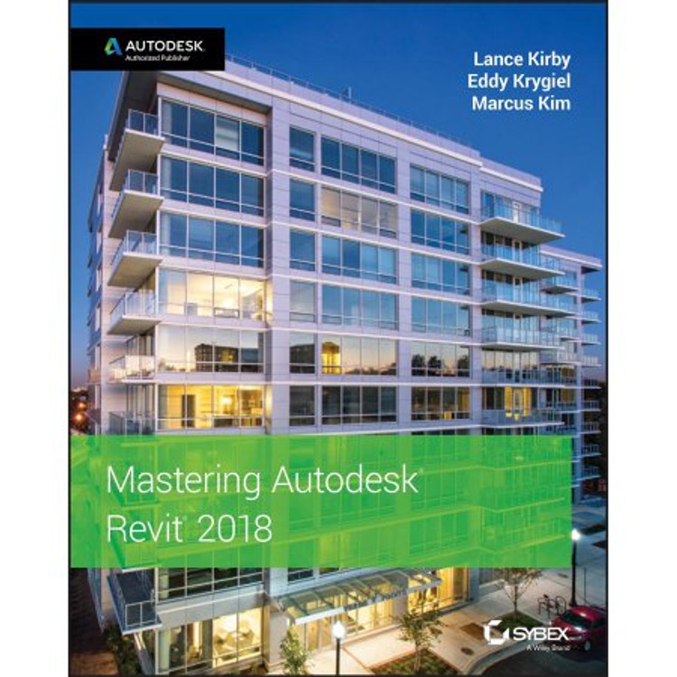 Mastering Autodesk Revit 2018 for Architecture - ISBN#9781119386728