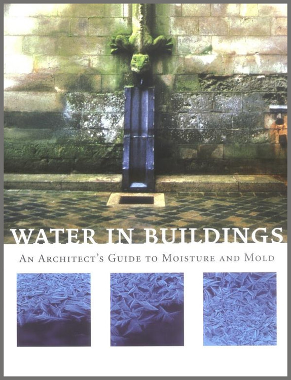 Water in Buildings: An Architect's Guide to Moisture and Mold - ISBN#9780471468509