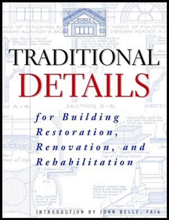 Traditional Details: For Building Restoration, Renovation, and Rehabilitation - ISBN#9780471247616