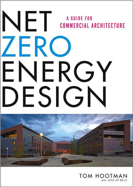Net Zero Energy Design: A Guide for Commercial Architecture - ISBN#9781118018545