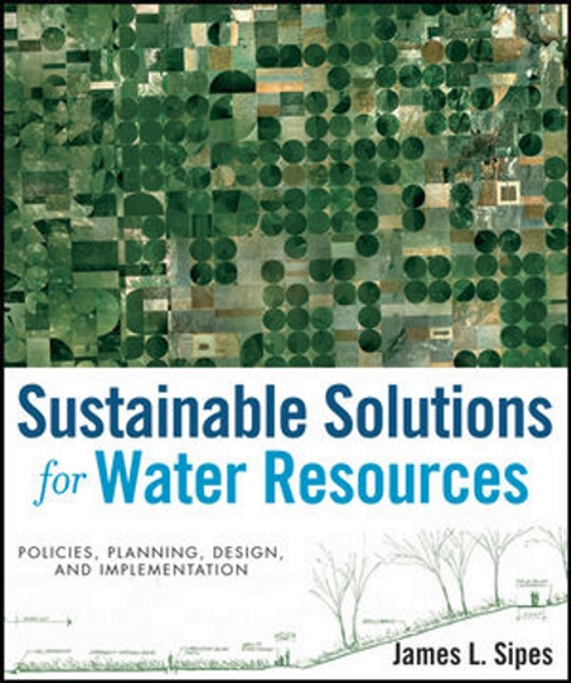 Sustainable Solutions for Water Resources: Policies, Planning, Design and Implementation - ISBN#9780470529621