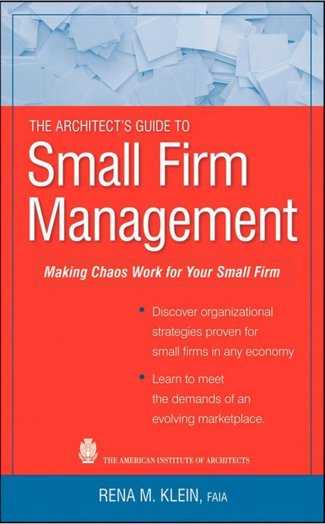 The Architect's Guide to Small Firm Management: Making Chaos Work for Your Small Firm - ISBN#9780470466483
