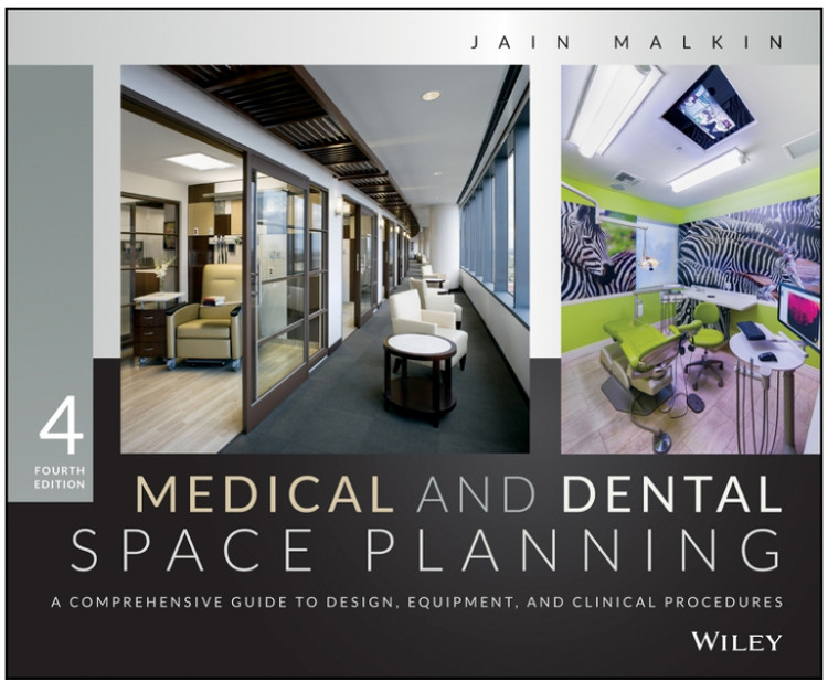 Medical and Dental Space Planning: A Comprehensive Guide to Design, Equipment and Clinical Procedures 4th Edition - ISBN#9781118456729
