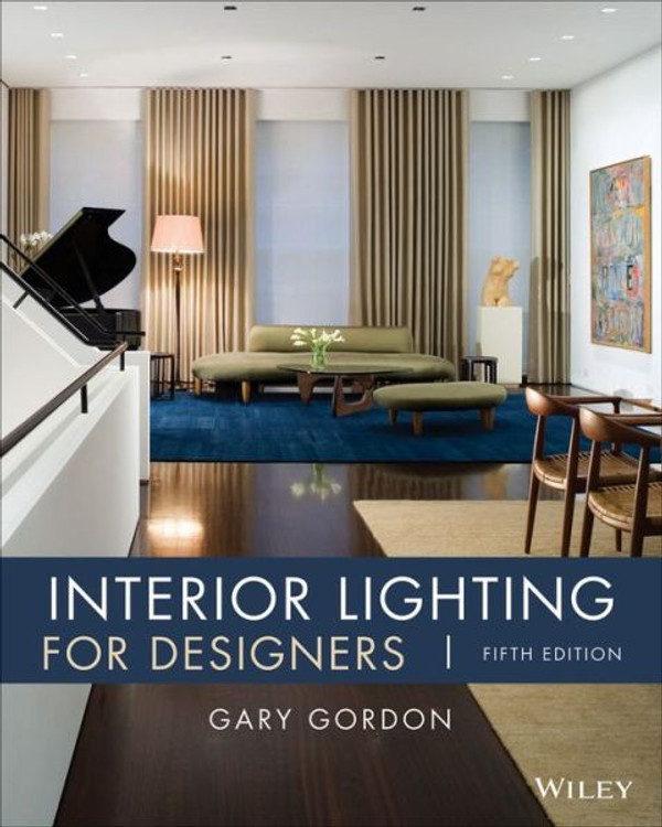 Interior Lighting for Designers 5th Edition - ISBN#9780471441182