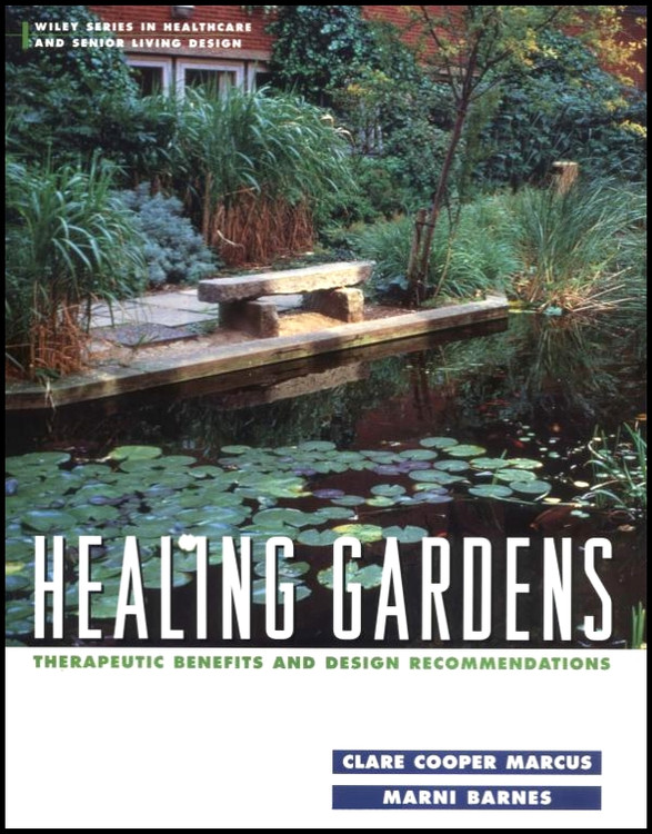 Healing Gardens: Therapeutic Benefits and Design Recommendations - ISBN#9780471192039