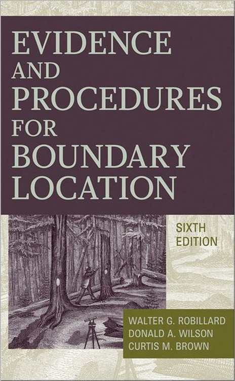 Evidence and Procedures for Boundary Location 6th Edition - ISBN#9780470404782