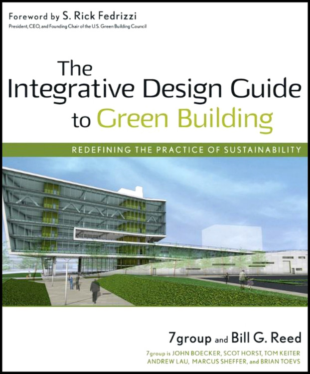 The Integrative Design Guide to Green Building: Redefining the Practice of Sustainability - ISBN#9780470181102