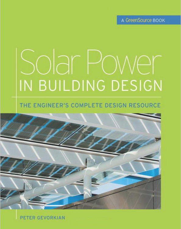 Solar Power in Building Design: The Engineer's Complete Project Resource - ISBN#9780071485630