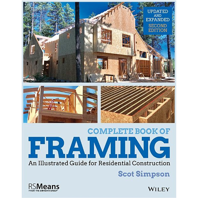 Complete Book of Framing: An Illustrated Guide for Residential Construction 2nd Edition - ISBN#9781119528524