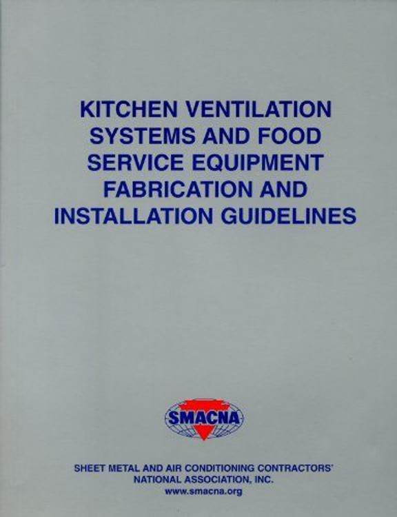 Kitchen Ventilation Systems and Food Service Equipment Fabrication and Installation Guidelines - ISBN#9781617210563