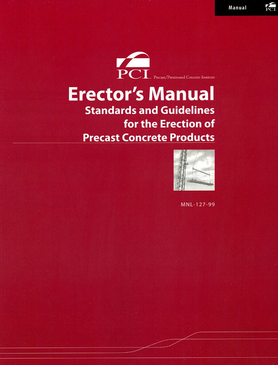 Erector's Manual: Standards and Guidelines for the Erection of Precast Concrete Products - ISBN#9780937040560