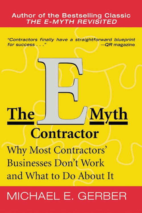 The E-Myth Contractor: Why Most Contractors' Businesses Don't Work and What to Do About It - ISBN#9780060938468