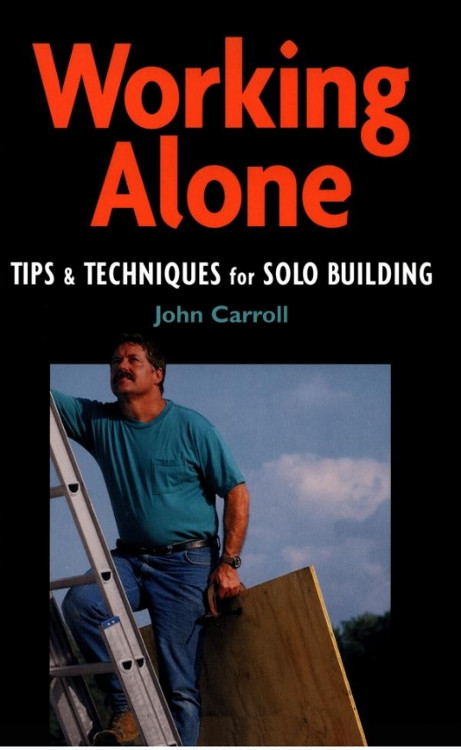Working Alone: Tips & Techniques for Solo Building - ISBN#9781561585458