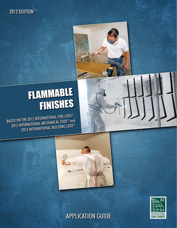 Flammable Finishes Application Guide, Based on the 2012 International Fire Code, 2012 International Mechanical Code and 2012 International Building Code - ISBN#9781609834654
