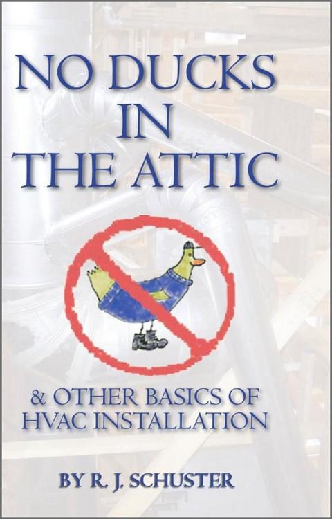 No Ducks in the Attic: & Other Basics of HVAC Installation - ISBN#9781439232040