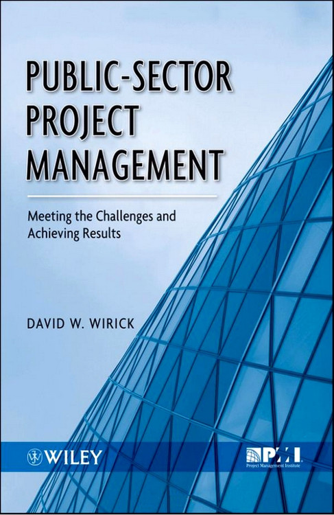 Public-Sector Project Management: Meeting the Challenges and Achieving Results - ISBN#9780470487310