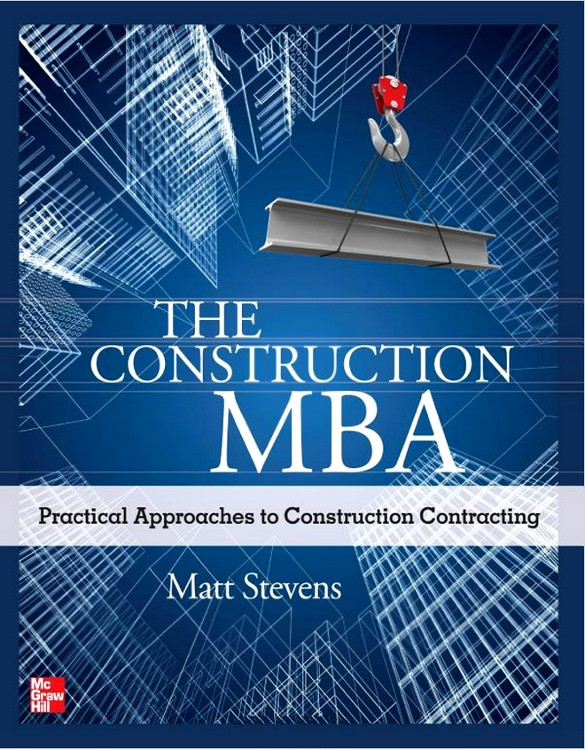The Construction MBA: Practical Approaches to Construction Contracting - ISBN#9780071763257