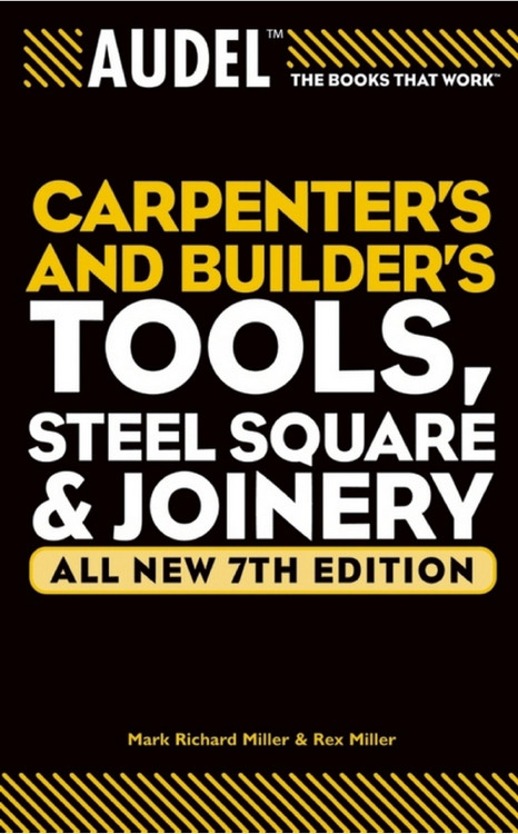 Audel Carpenter's and Builder's Tools, Steel Square & Joinery 7th Edition - ISBN#9780764571152