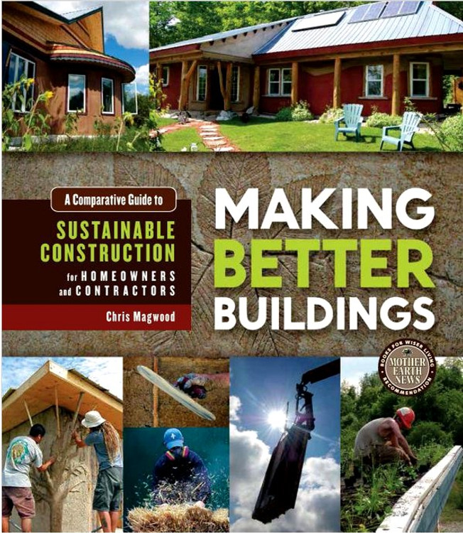 Making Better Buildings: A Comparative Guide to Sustainable Construction for Homeowners and Contractors - ISBN#9780865717060