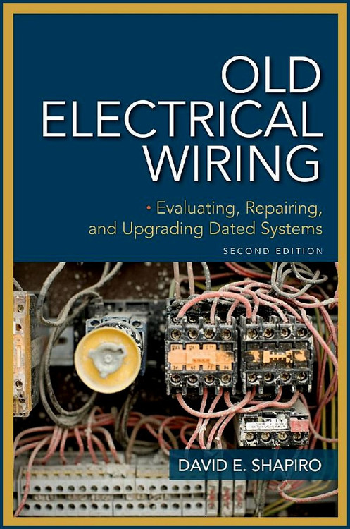 Old Electrical Wiring: Evaluating, Repairing, and Upgrading Dated Systems 2nd Edition - ISBN#9780071663571