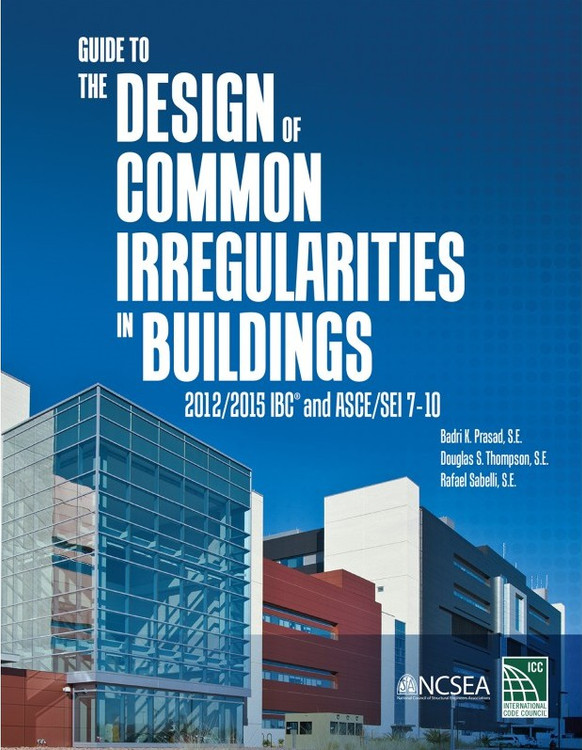 Guide to the Design of Common Irregularities in Buildings: 2012/2015 IBC and ASCE/SEI 7-10 - ISBN#9781609836078