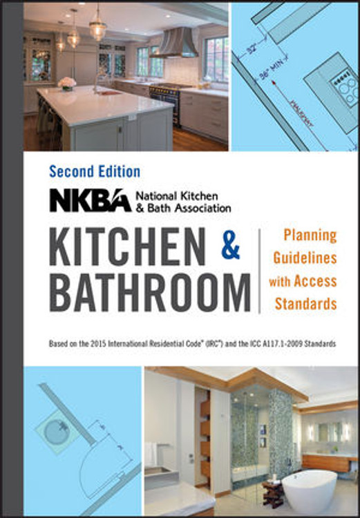 NKBA Kitchen & Bathroom Planning Guidelines with Access Standards 2nd Edition - ISBN#9781119216001