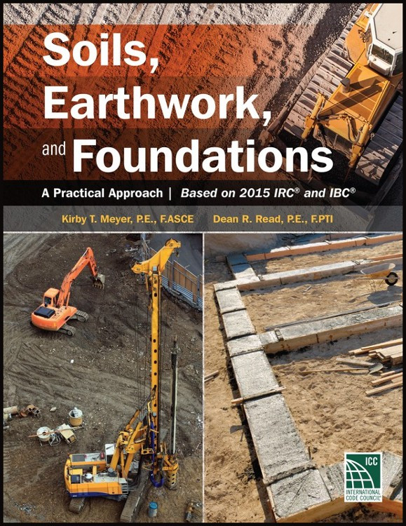 Soils, Earthwork and Foundations: A Practical Approach Based on 2015 IRC and IBC - ISBN#9781609836214
