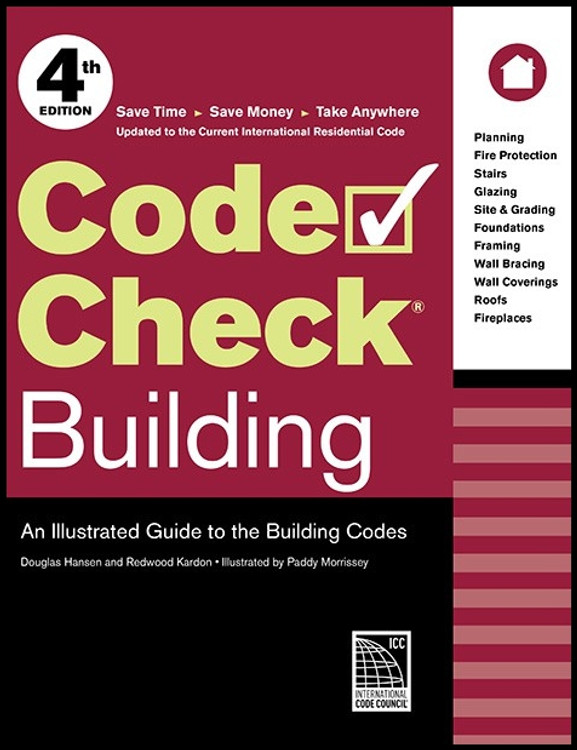 Code Check Building: An Illustrated Guide to the Building Codes 4th Edition - ISBN#9781631865657