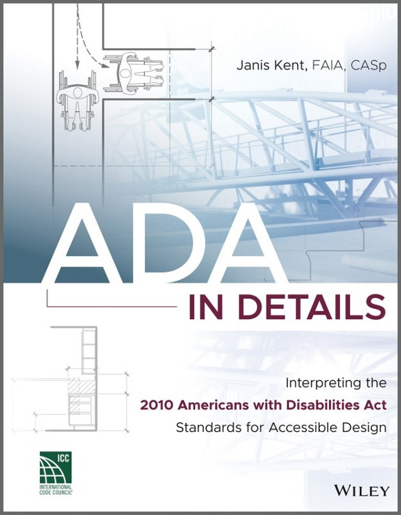 ADA in Details: Interpreting the 2010 Americans with Disabilities Act Standard for Accessible Design - ISBN#9781119277583