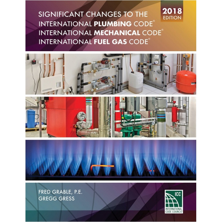 Significant Changes to the IPC, IMC and IFGC 2018 Edition - ISBN#9781609837105