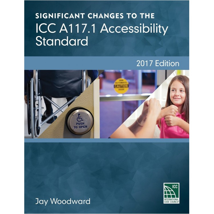Significant Changes To The ICC A117.1 Accessibility Standard (2017) - ISBN#9781609837099