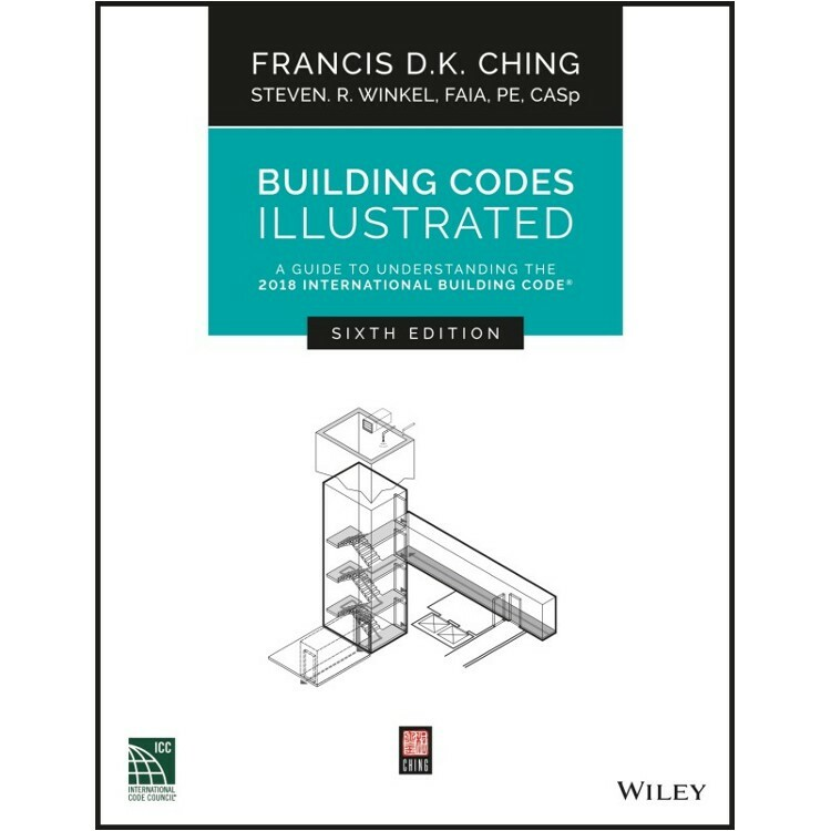 Building Codes Illustrated: A Guide to Understanding the 2018 International Building Code 6th Edition - ISBN#9781119480358